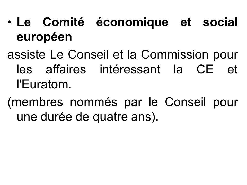 Le Comité économique et social européen assiste Le Conseil et la Commission pour les affaires intéressant la CE et l'Euratom. (membres nommés par le C