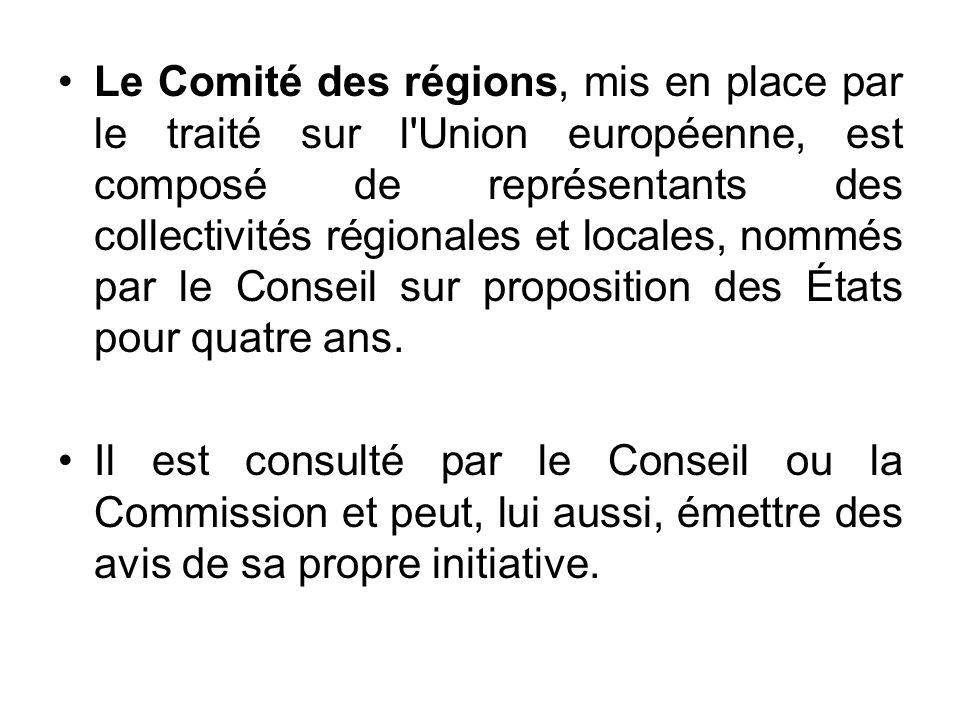 Le Comité des régions, mis en place par le traité sur l'Union européenne, est composé de représentants des collectivités régionales et locales, nommés