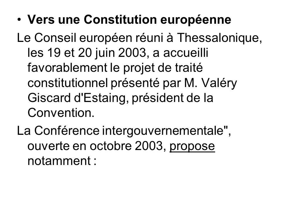 Vers une Constitution européenne Le Conseil européen réuni à Thessalonique, les 19 et 20 juin 2003, a accueilli favorablement le projet de traité cons