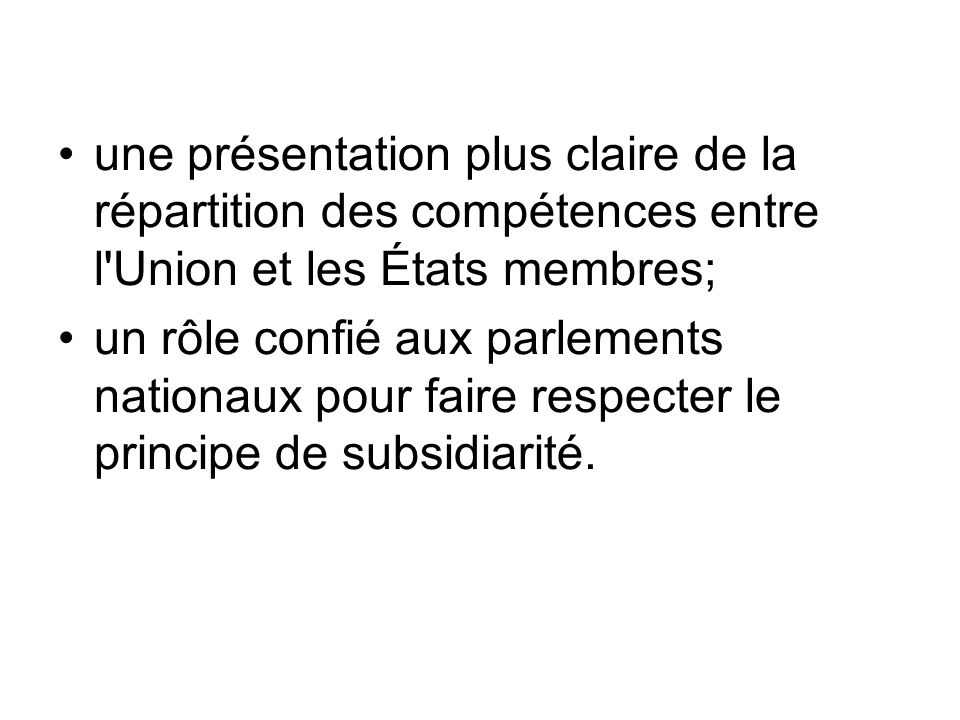 une présentation plus claire de la répartition des compétences entre l'Union et les États membres; un rôle confié aux parlements nationaux pour faire