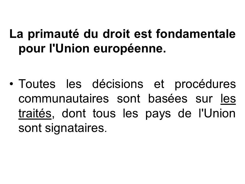La primauté du droit est fondamentale pour l'Union européenne. Toutes les décisions et procédures communautaires sont basées sur les traités, dont tou