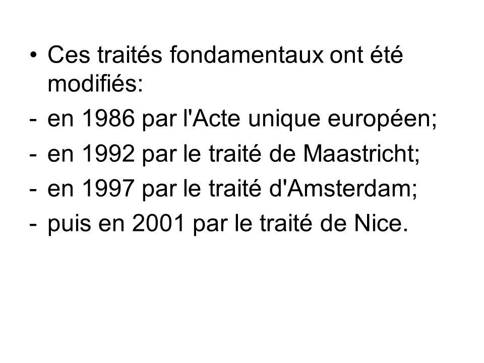 Ces traités fondamentaux ont été modifiés: -en 1986 par l'Acte unique européen; -en 1992 par le traité de Maastricht; -en 1997 par le traité d'Amsterd