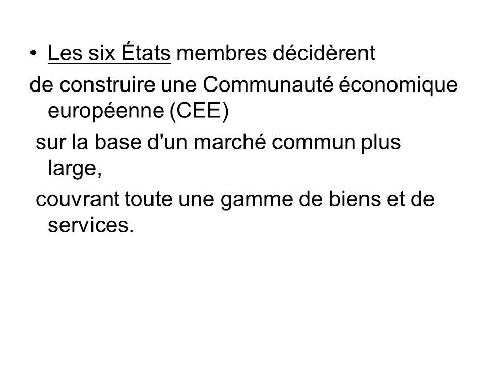 Les six États membres décidèrent de construire une Communauté économique européenne (CEE) sur la base d'un marché commun plus large, couvrant toute un