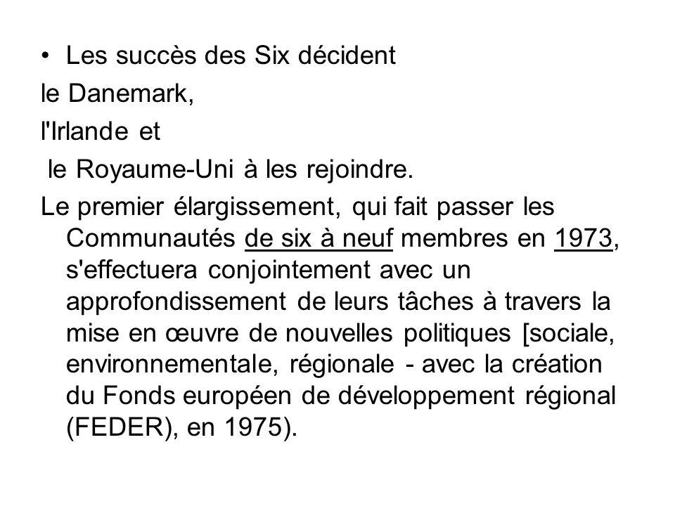 Les succès des Six décident le Danemark, l'Irlande et le Royaume-Uni à les rejoindre. Le premier élargissement, qui fait passer les Communautés de six