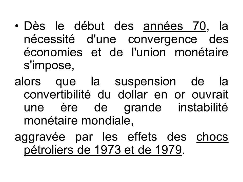 Dès le début des années 70, la nécessité d'une convergence des économies et de l'union monétaire s'impose, alors que la suspension de la convertibilit