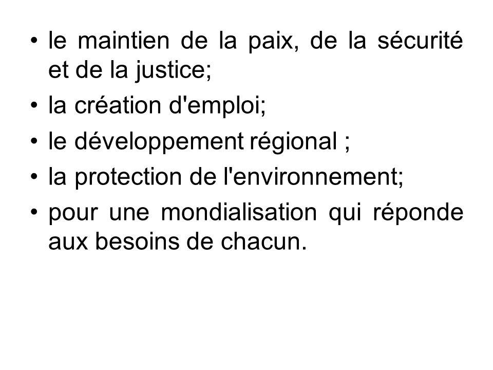 le maintien de la paix, de la sécurité et de la justice; la création d'emploi; le développement régional ; la protection de l'environnement; pour une