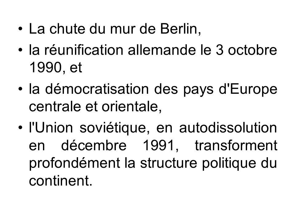 La chute du mur de Berlin, la réunification allemande le 3 octobre 1990, et la démocratisation des pays d'Europe centrale et orientale, l'Union soviét