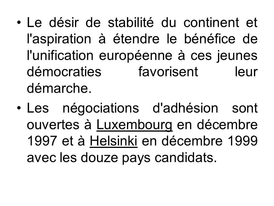 Le désir de stabilité du continent et l'aspiration à étendre le bénéfice de l'unification européenne à ces jeunes démocraties favorisent leur démarche