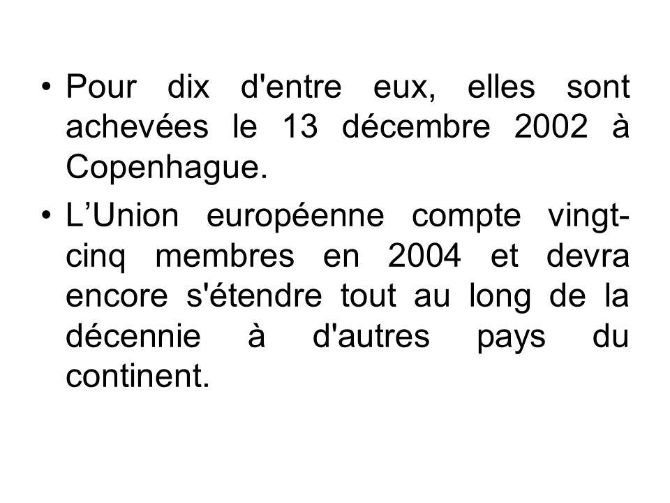 Pour dix d'entre eux, elles sont achevées le 13 décembre 2002 à Copenhague. LUnion européenne compte vingt- cinq membres en 2004 et devra encore s'éte