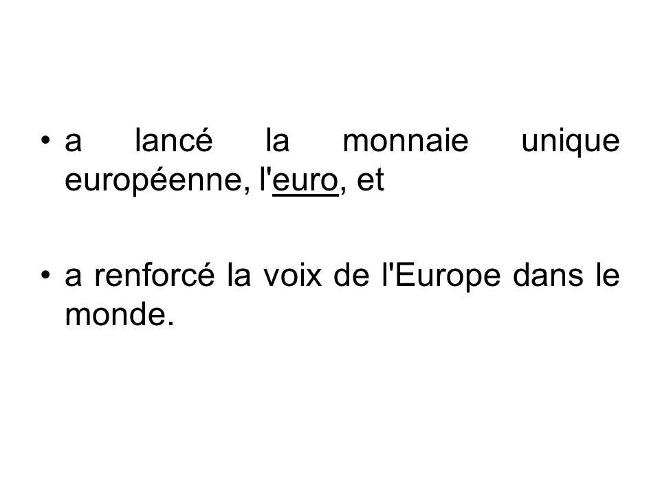 a lancé la monnaie unique européenne, l'euro, et a renforcé la voix de l'Europe dans le monde.