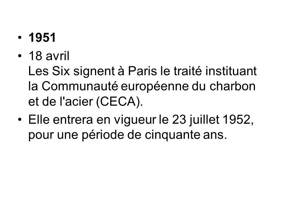 1951 18 avril Les Six signent à Paris le traité instituant la Communauté européenne du charbon et de l'acier (CECA). Elle entrera en vigueur le 23 jui