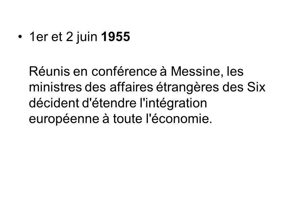 1er et 2 juin 1955 Réunis en conférence à Messine, les ministres des affaires étrangères des Six décident d'étendre l'intégration européenne à toute l