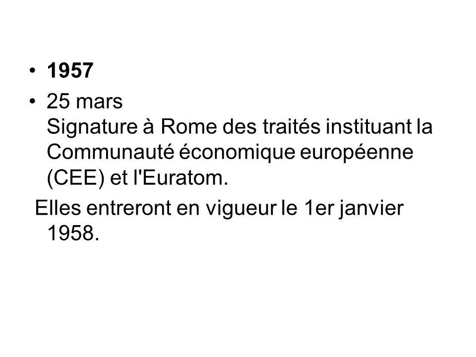 1957 25 mars Signature à Rome des traités instituant la Communauté économique européenne (CEE) et l'Euratom. Elles entreront en vigueur le 1er janvier