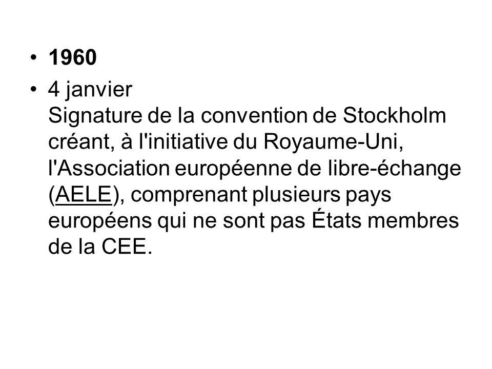 1960 4 janvier Signature de la convention de Stockholm créant, à l'initiative du Royaume-Uni, l'Association européenne de libre-échange (AELE), compre