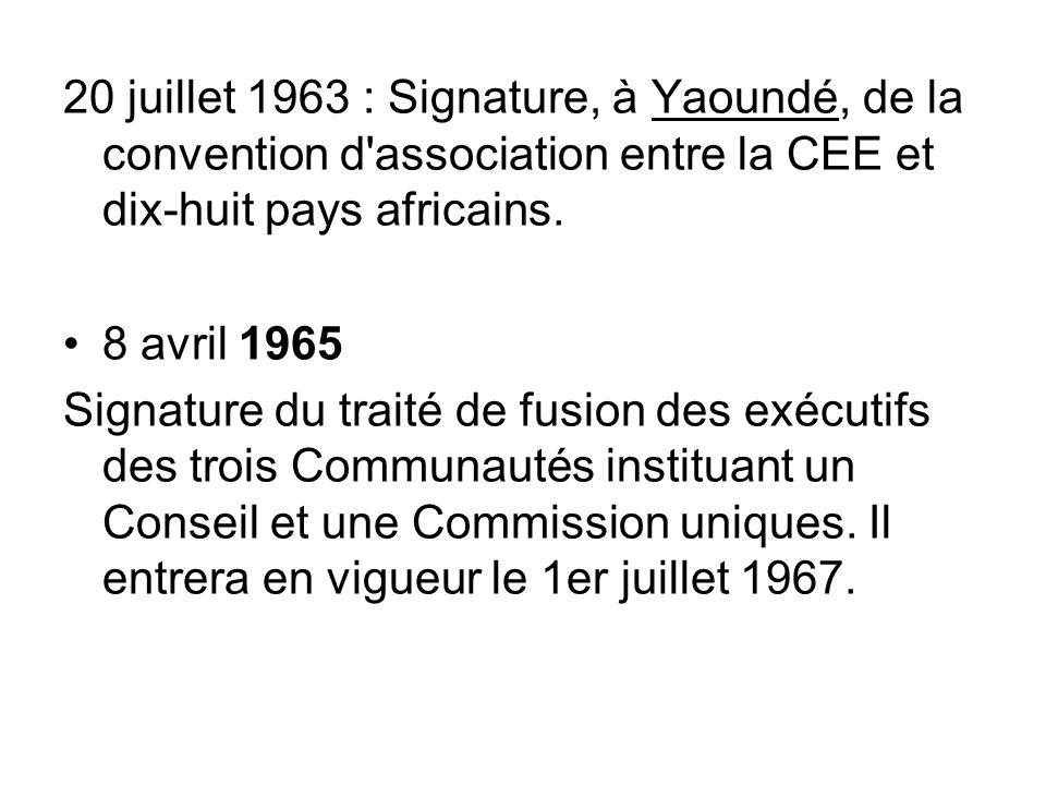 20 juillet 1963 : Signature, à Yaoundé, de la convention d'association entre la CEE et dix-huit pays africains. 8 avril 1965 Signature du traité de fu