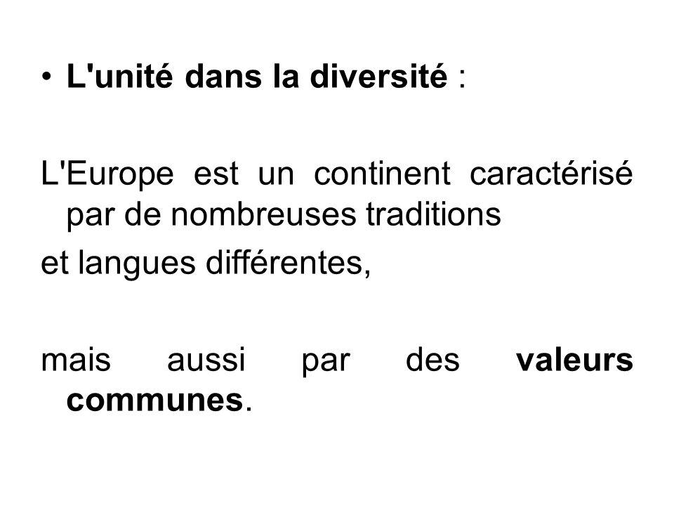 L'unité dans la diversité : L'Europe est un continent caractérisé par de nombreuses traditions et langues différentes, mais aussi par des valeurs comm