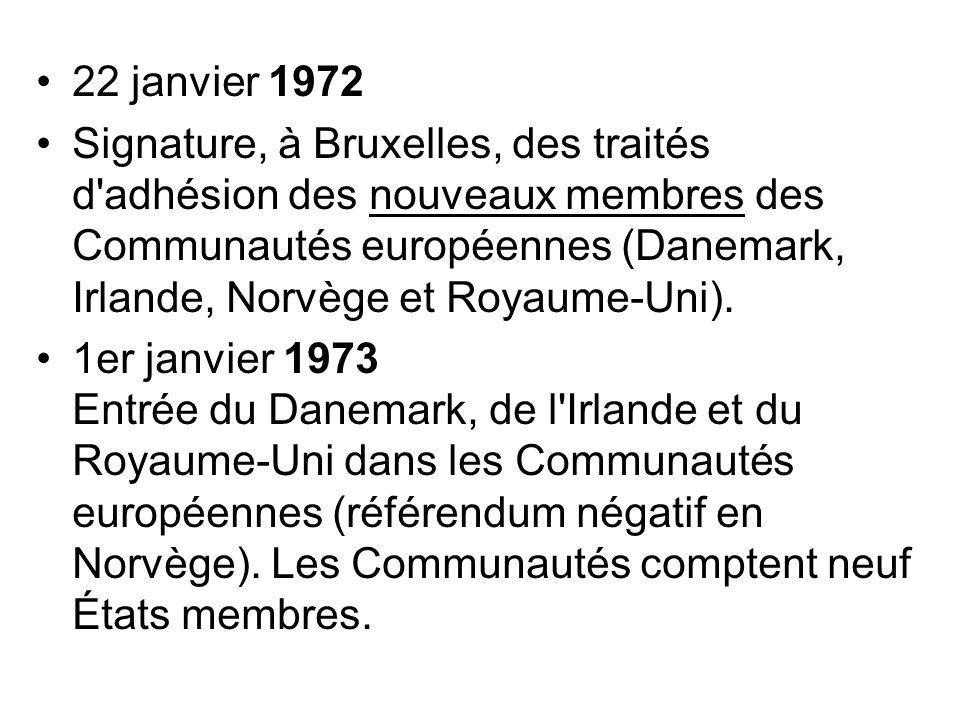 22 janvier 1972 Signature, à Bruxelles, des traités d'adhésion des nouveaux membres des Communautés européennes (Danemark, Irlande, Norvège et Royaume