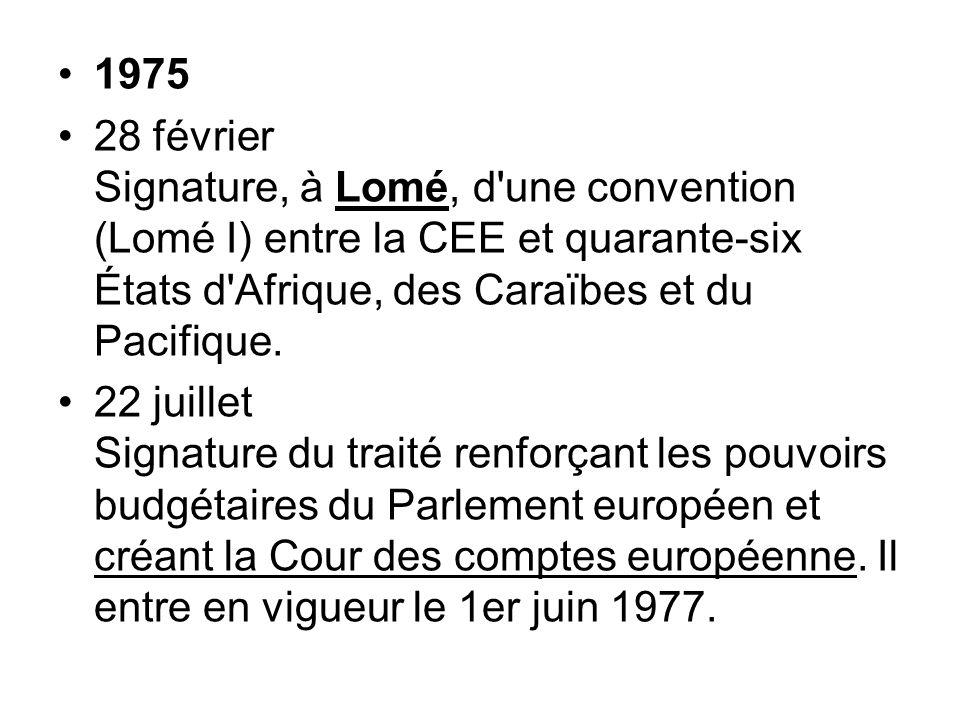 1975 28 février Signature, à Lomé, d'une convention (Lomé I) entre la CEE et quarante-six États d'Afrique, des Caraïbes et du Pacifique. 22 juillet Si