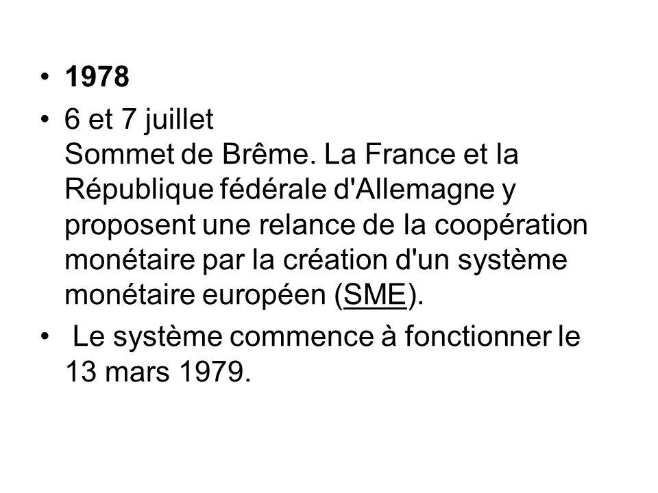 1978 6 et 7 juillet Sommet de Brême. La France et la République fédérale d'Allemagne y proposent une relance de la coopération monétaire par la créati