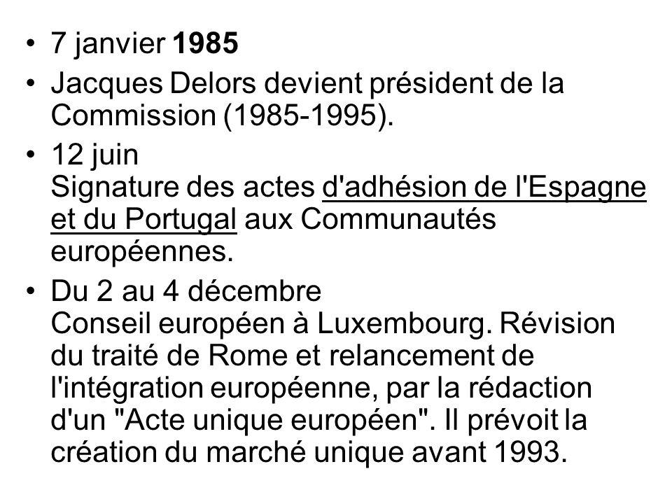 7 janvier 1985 Jacques Delors devient président de la Commission (1985-1995). 12 juin Signature des actes d'adhésion de l'Espagne et du Portugal aux C