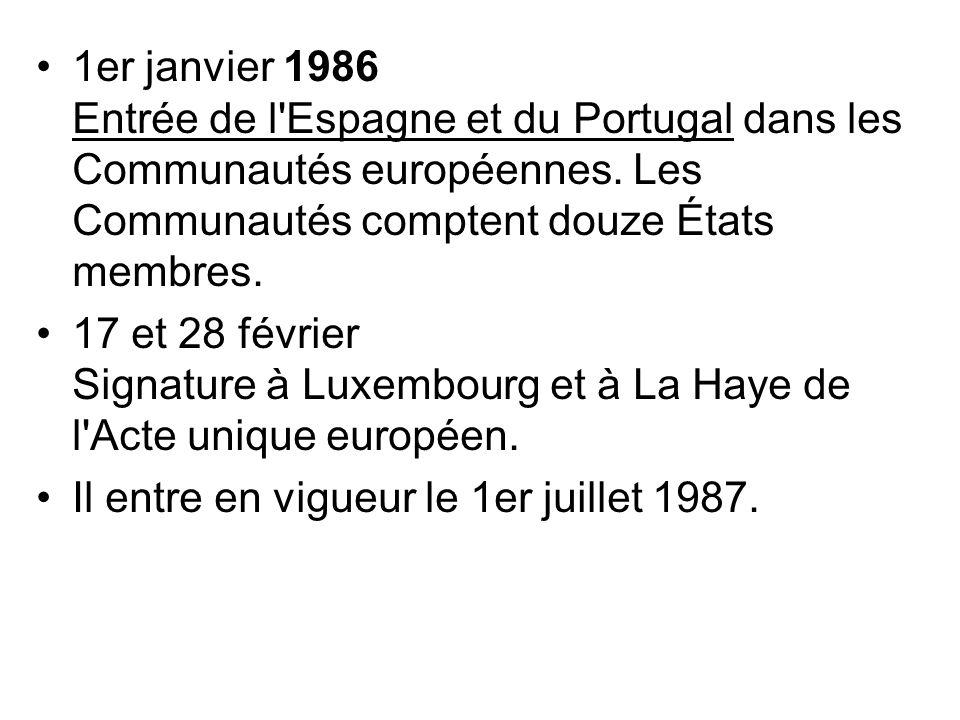1er janvier 1986 Entrée de l'Espagne et du Portugal dans les Communautés européennes. Les Communautés comptent douze États membres. 17 et 28 février S