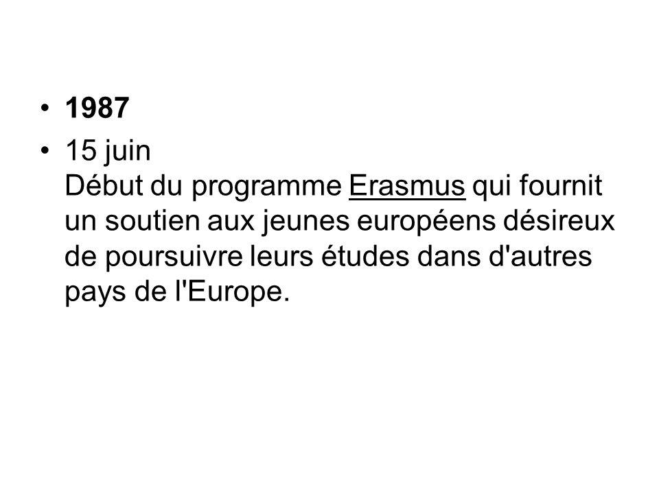 1987 15 juin Début du programme Erasmus qui fournit un soutien aux jeunes européens désireux de poursuivre leurs études dans d'autres pays de l'Europe