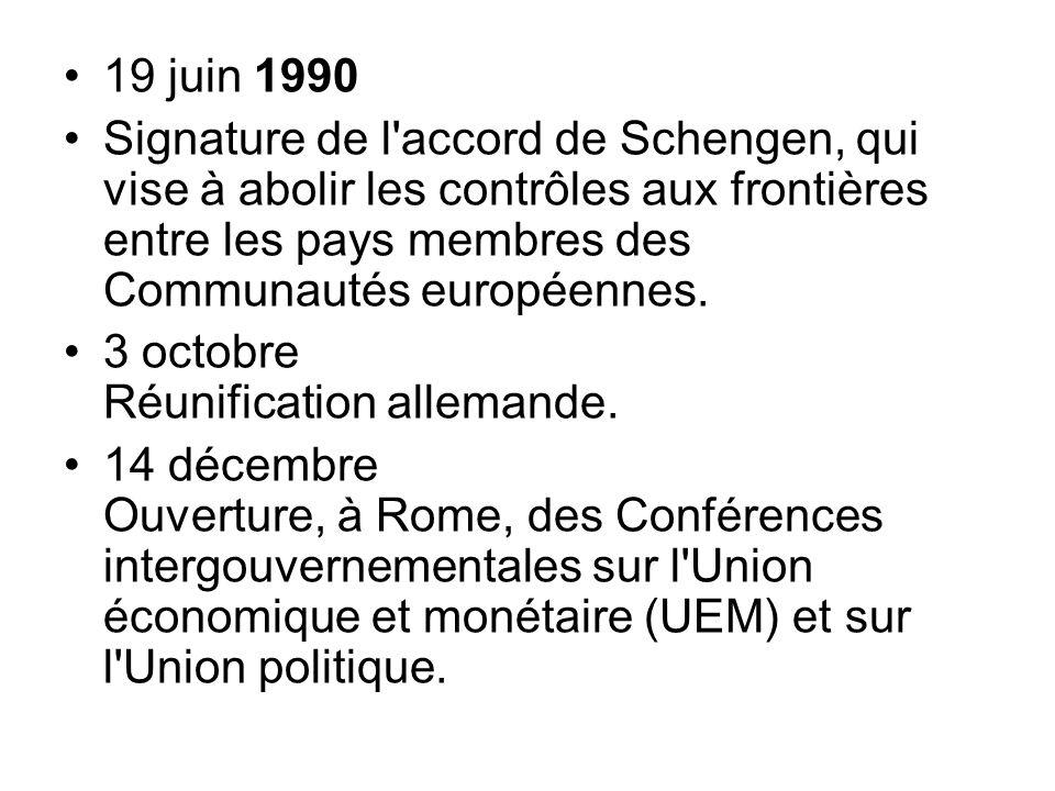 19 juin 1990 Signature de l'accord de Schengen, qui vise à abolir les contrôles aux frontières entre les pays membres des Communautés européennes. 3 o