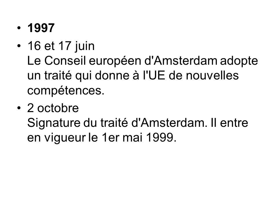 1997 16 et 17 juin Le Conseil européen d'Amsterdam adopte un traité qui donne à l'UE de nouvelles compétences. 2 octobre Signature du traité d'Amsterd