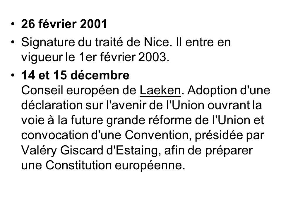 26 février 2001 Signature du traité de Nice. Il entre en vigueur le 1er février 2003. 14 et 15 décembre Conseil européen de Laeken. Adoption d'une déc
