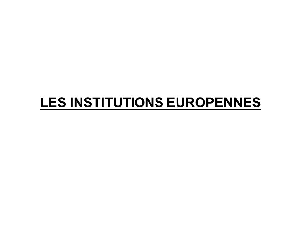 LES INSTITUTIONS EUROPENNES