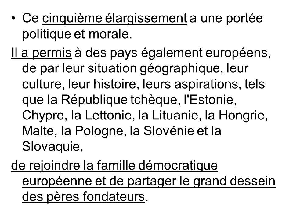 Ce cinquième élargissement a une portée politique et morale. Il a permis à des pays également européens, de par leur situation géographique, leur cult