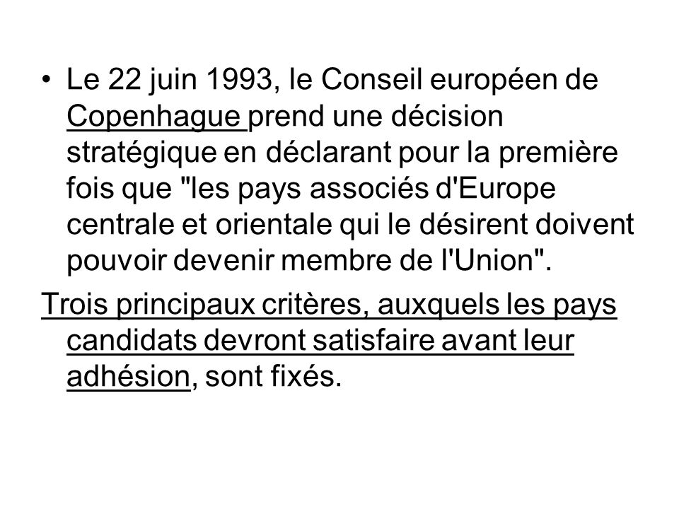 Le 22 juin 1993, le Conseil européen de Copenhague prend une décision stratégique en déclarant pour la première fois que