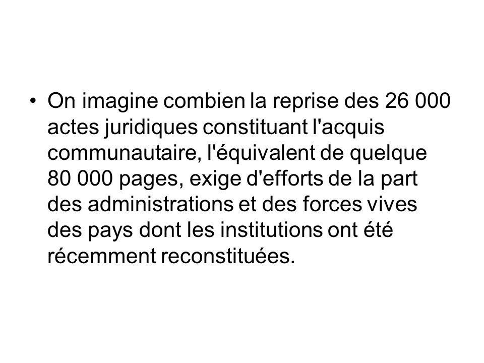 On imagine combien la reprise des 26 000 actes juridiques constituant l'acquis communautaire, l'équivalent de quelque 80 000 pages, exige d'efforts de