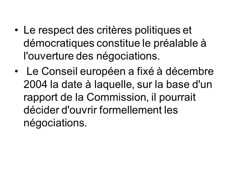 Le respect des critères politiques et démocratiques constitue le préalable à l'ouverture des négociations. Le Conseil européen a fixé à décembre 2004
