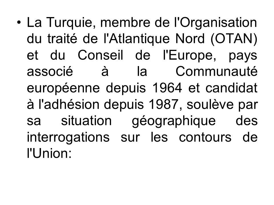 La Turquie, membre de l'Organisation du traité de l'Atlantique Nord (OTAN) et du Conseil de l'Europe, pays associé à la Communauté européenne depuis 1