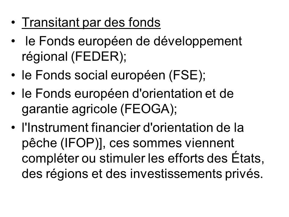Transitant par des fonds le Fonds européen de développement régional (FEDER); le Fonds social européen (FSE); le Fonds européen d'orientation et de ga