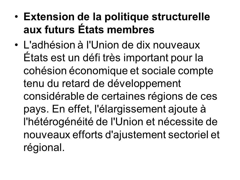 Extension de la politique structurelle aux futurs États membres L'adhésion à l'Union de dix nouveaux États est un défi très important pour la cohésion