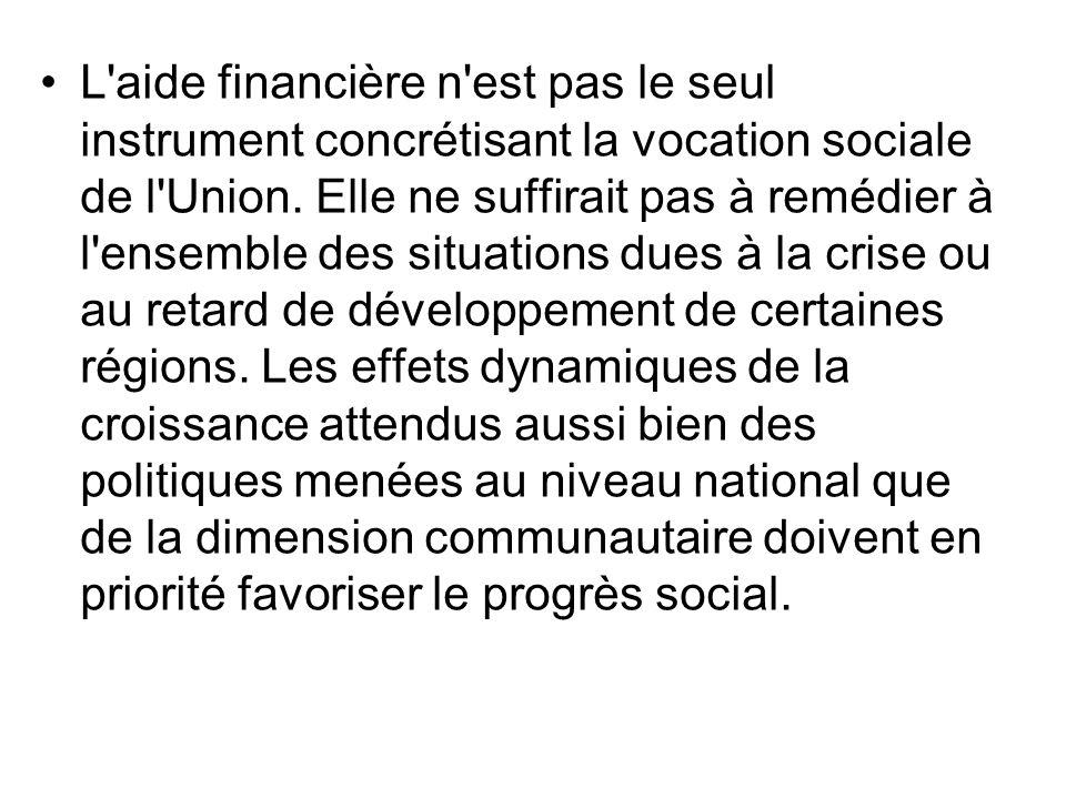 L'aide financière n'est pas le seul instrument concrétisant la vocation sociale de l'Union. Elle ne suffirait pas à remédier à l'ensemble des situatio