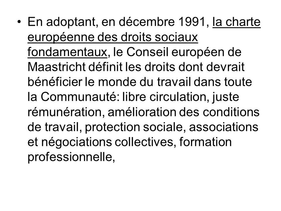 En adoptant, en décembre 1991, la charte européenne des droits sociaux fondamentaux, le Conseil européen de Maastricht définit les droits dont devrait