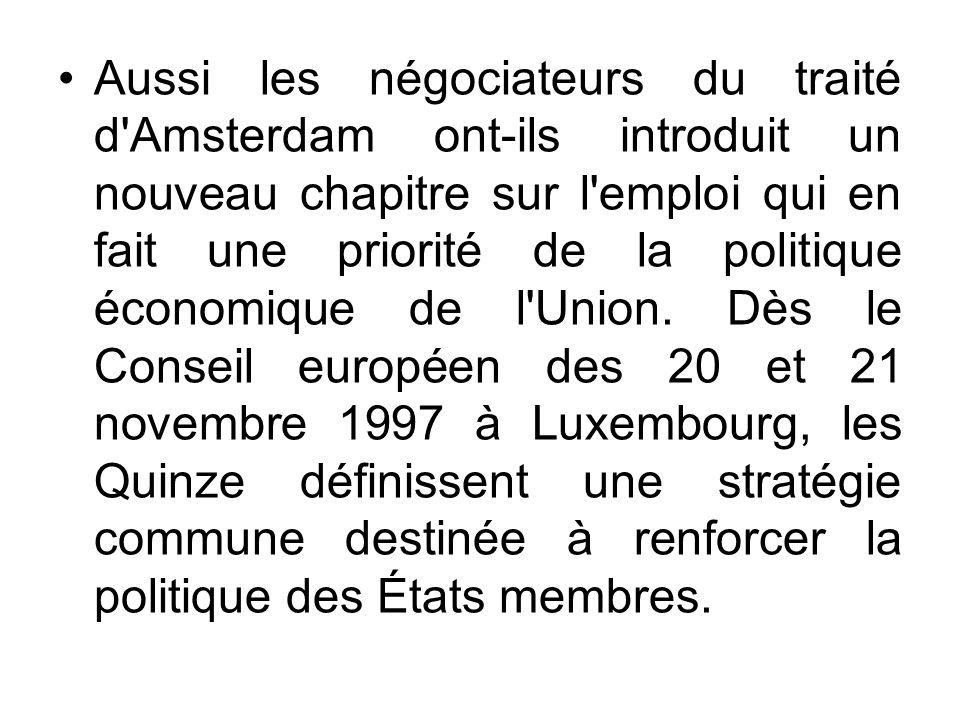 Aussi les négociateurs du traité d'Amsterdam ont-ils introduit un nouveau chapitre sur l'emploi qui en fait une priorité de la politique économique de