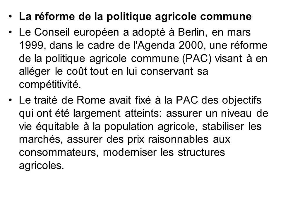 La réforme de la politique agricole commune Le Conseil européen a adopté à Berlin, en mars 1999, dans le cadre de l'Agenda 2000, une réforme de la pol