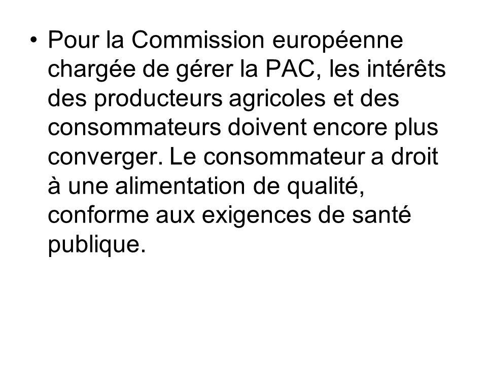Pour la Commission européenne chargée de gérer la PAC, les intérêts des producteurs agricoles et des consommateurs doivent encore plus converger. Le c
