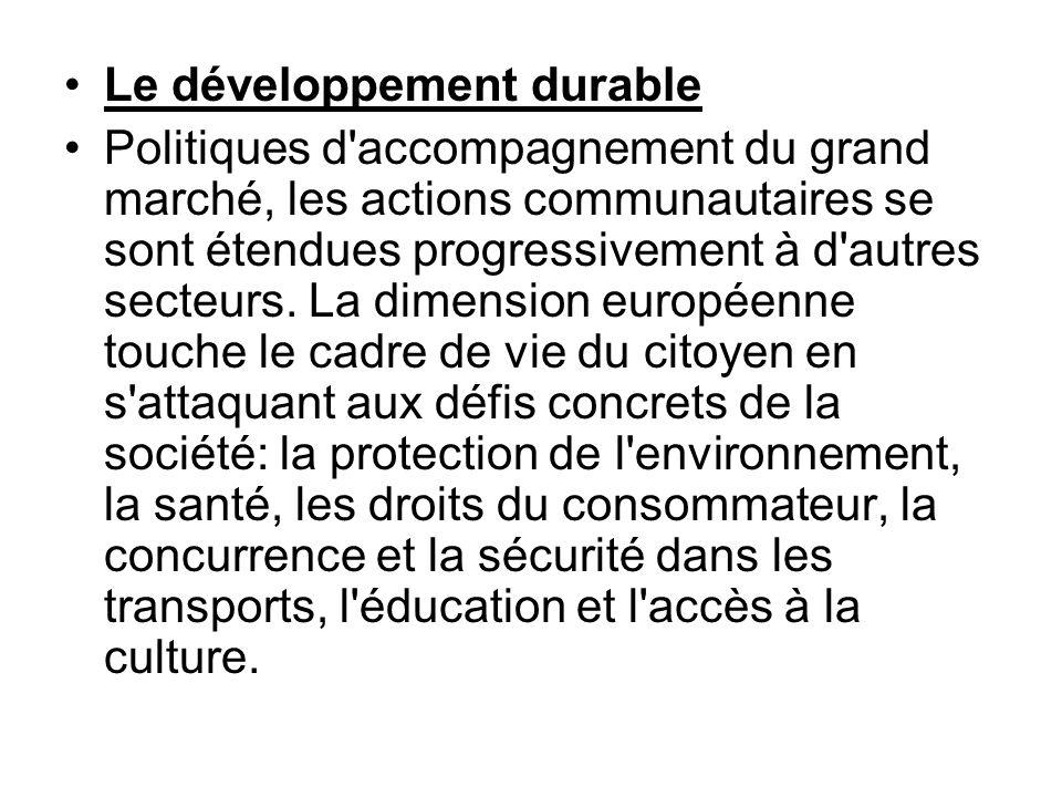 Le développement durable Politiques d'accompagnement du grand marché, les actions communautaires se sont étendues progressivement à d'autres secteurs.