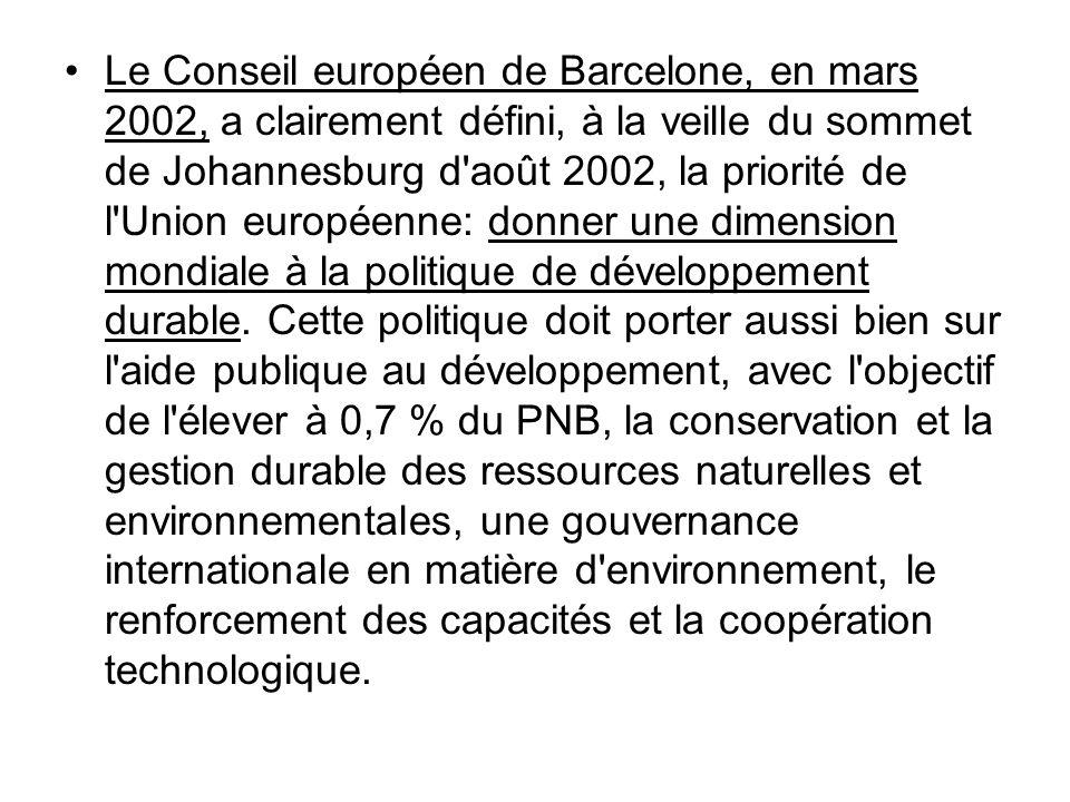 Le Conseil européen de Barcelone, en mars 2002, a clairement défini, à la veille du sommet de Johannesburg d'août 2002, la priorité de l'Union europée