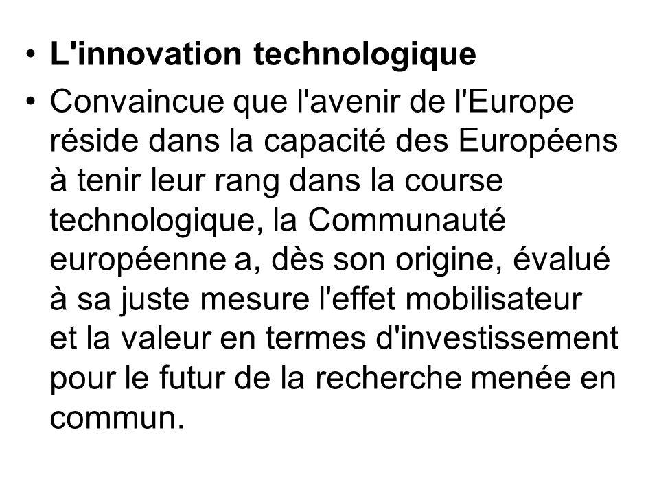 L'innovation technologique Convaincue que l'avenir de l'Europe réside dans la capacité des Européens à tenir leur rang dans la course technologique, l