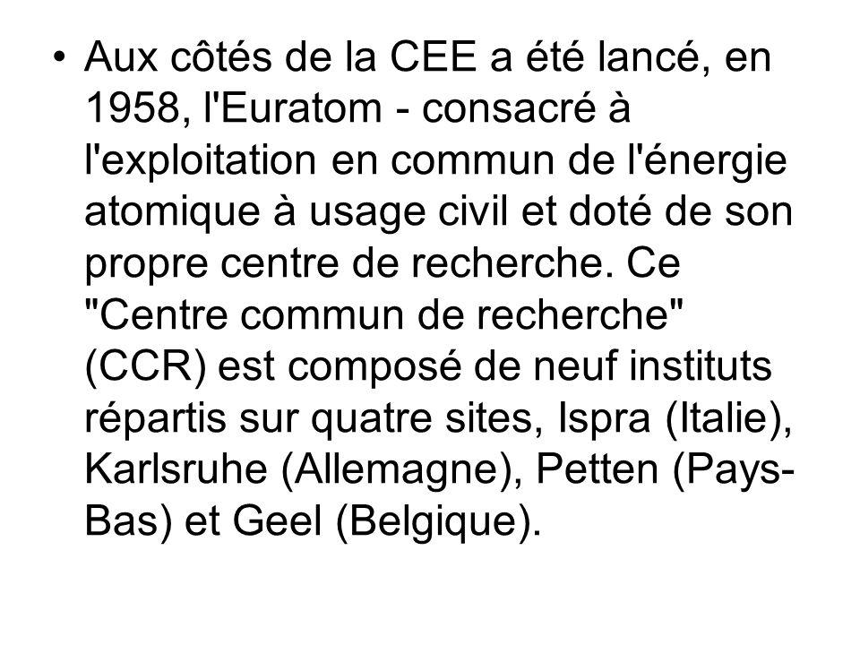 Aux côtés de la CEE a été lancé, en 1958, l'Euratom - consacré à l'exploitation en commun de l'énergie atomique à usage civil et doté de son propre ce