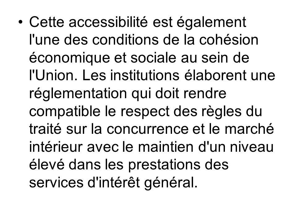 Cette accessibilité est également l'une des conditions de la cohésion économique et sociale au sein de l'Union. Les institutions élaborent une régleme
