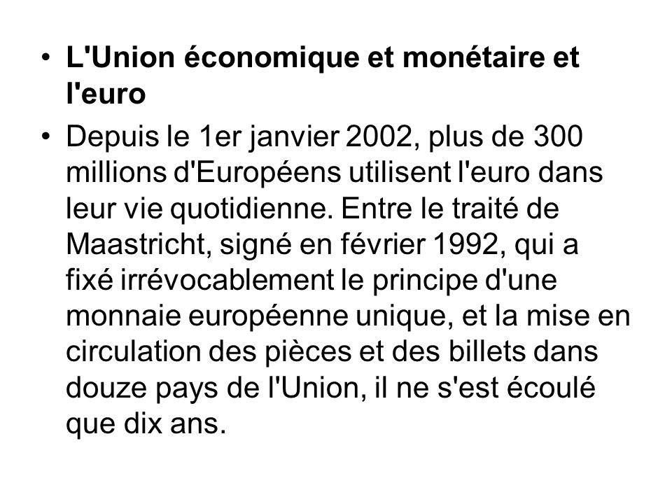 L'Union économique et monétaire et l'euro Depuis le 1er janvier 2002, plus de 300 millions d'Européens utilisent l'euro dans leur vie quotidienne. Ent