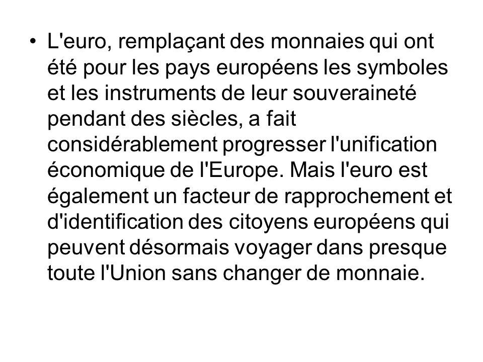 L'euro, remplaçant des monnaies qui ont été pour les pays européens les symboles et les instruments de leur souveraineté pendant des siècles, a fait c