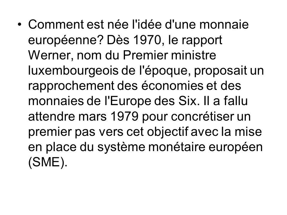 Comment est née l'idée d'une monnaie européenne? Dès 1970, le rapport Werner, nom du Premier ministre luxembourgeois de l'époque, proposait un rapproc